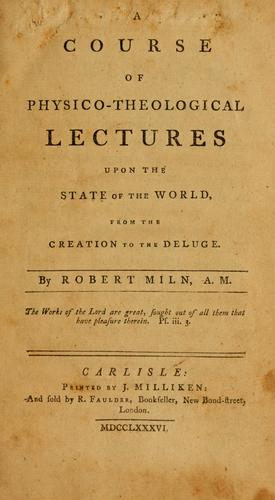 A course of physico-theological lectures upon the state of the world, from the creation to the deluge.