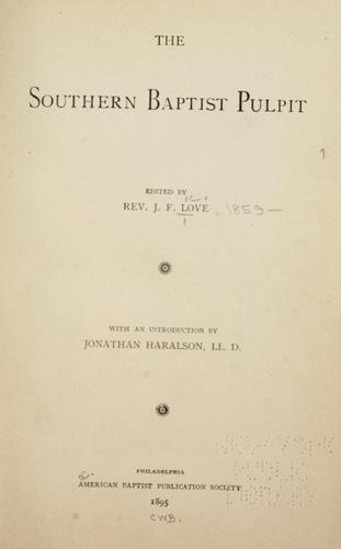 The Southern Baptist pulpit by Edited by J. F. Love ; with an introduction by Jonathan Haralson.