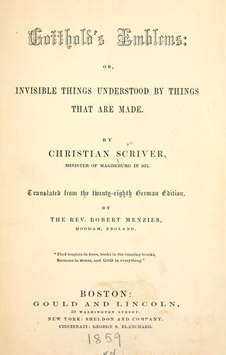 Gotthold's emblems; or, Invisible things understood by things that are made.