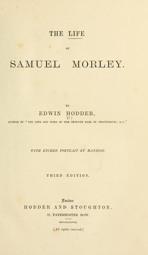 The life of Samuel Morley.