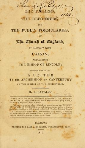 Download The Fathers, the reformers, and the public formularies of the Church of England, in harmony with Calvin, and against the Bishop of Lincoln