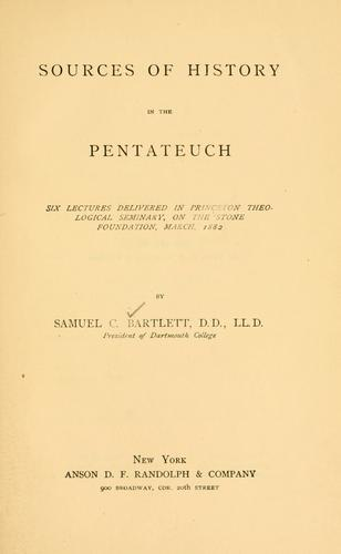 Sources of history in the Pentateuch by Samuel Colcord Bartlett