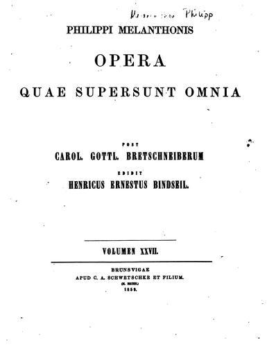 Philippi Melanthonis Opera quae supersunt omnia
