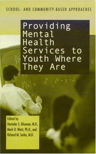 Providing Mental Health Servies to Youth Where They Are: School and Community Based Approaches, Ghuman, Harinder S. (Editor); Weist, Mark D. (Editor); Sarles, Richard M. (Editor)