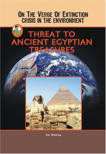Threat to Ancient Egyptian Treasures (On the Verge of Extinction: Crisis in the Environment) (Robbie Readers) by Jim Whiting