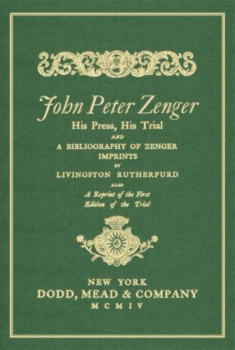 Download John Peter Zenger, his press, his trial, and a bibliography of Zenger imprints