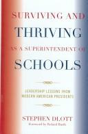 Surviving and Thriving as a Superintendent of Schools: Leadership Lessons from Modern American Presidents, Dlott, Stephen; Roland Barth (Foreword)