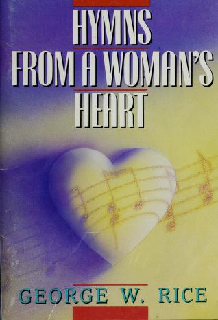 Cover of: Hymns from a Woman's Heart | George W. Rice