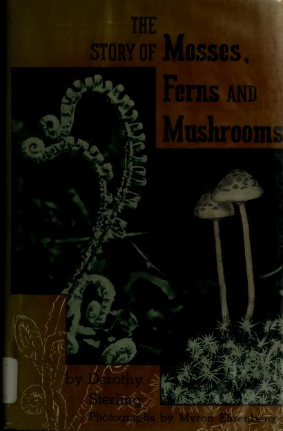 The story of mosses, ferns and mushrooms by Dorothy Sterling