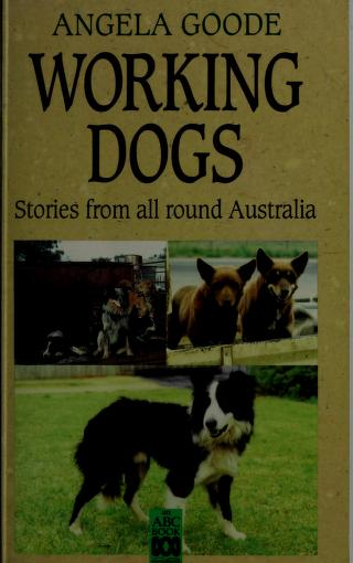 Working Dogs Stories From All Around Australia by Angela Goode