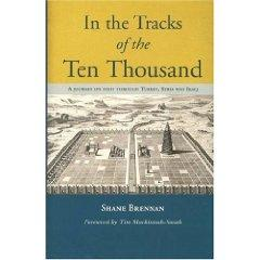 IN THE TRACKS OF THE TEN THOUSAND: A JOURNEY ON FOOT THROUGH TURKEY, SYRIA AND IRAQ by SHANE BRENNAN