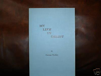 My life in Christ by Eustace Clarence Mullins, Eustace Mullins