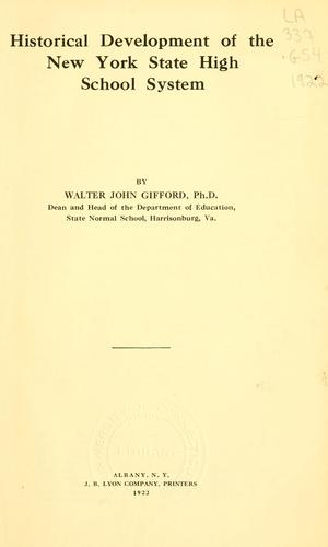 Historical development of the New York State high school system by Walter John Gifford