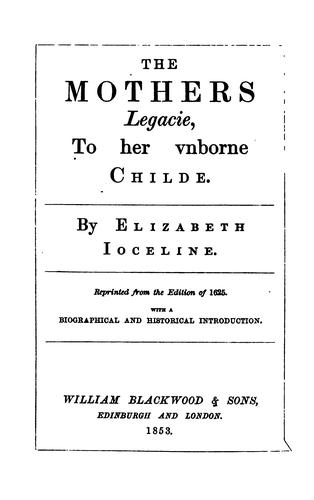 The Mother's Legacy to her Unborn Child by Elizabeth Jocelin
