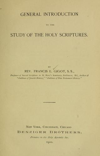 General introduction to the study of the Holy Scriptures by Francis E. Gigot