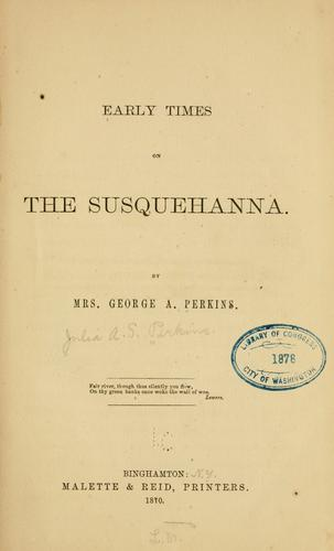Early times on the Susquehanna by Perkins, George A. Mrs.