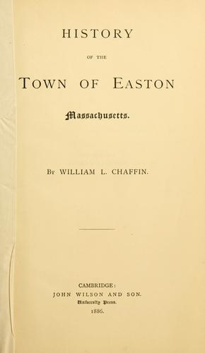 History of the town of Easton, Massachusetts by William L. Chaffin