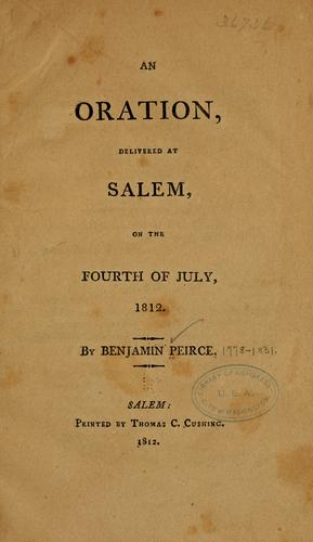 An oration, delivered at Salem, on the fourth of July, 1812 by Peirce, Benjamin