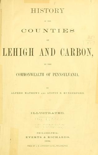History of the counties of Lehigh and Carbon, in the commonwealth of Pennsylvania by Alfred Mathews