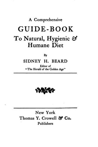 A comprehensive guide-book to natural, hygienic & humane diet by Sidney Hartnoll Beard