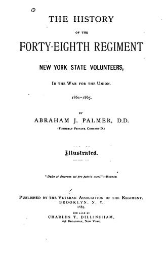 The history of the Forty-eighth regiment New York state volunteers, in the war for the union.  1861-1865 by Abraham J. Palmer