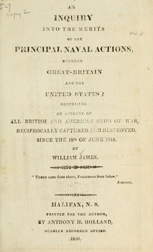 An inquiry into the merits of the principal naval actions, between Great-Britain and the United States by James, William