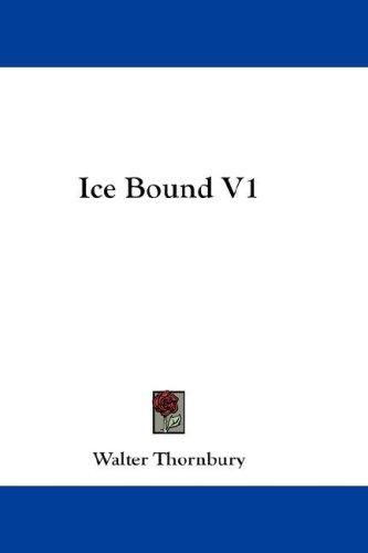 Ice Bound V1 by Thornbury, Walter