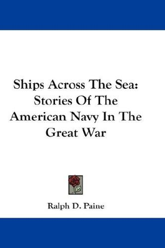 Ships Across The Sea by Ralph Delahaye Paine