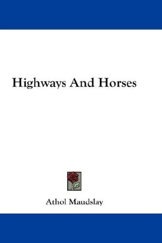 Highways And Horses by Athol Maudslay