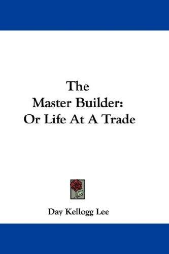 The Master Builder by Day Kellogg Lee