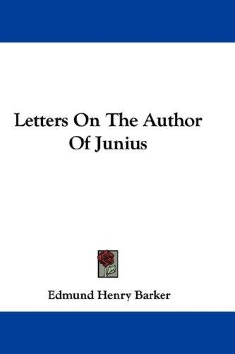 Letters On The Author Of Junius by Edmund Henry Barker