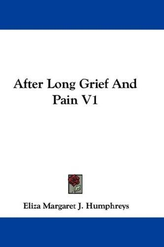After Long Grief And Pain V1 by Eliza Margaret J. Humphreys