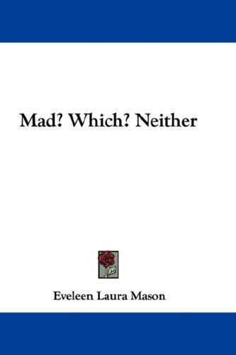 Mad? Which? Neither by Eveleen Laura Mason