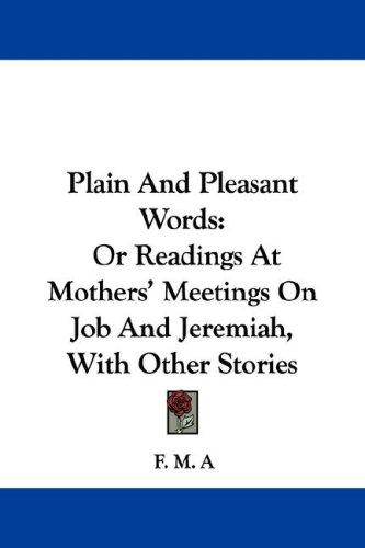 Plain And Pleasant Words by F. M. A