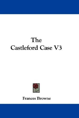 The Castleford Case V3 by Frances Browne