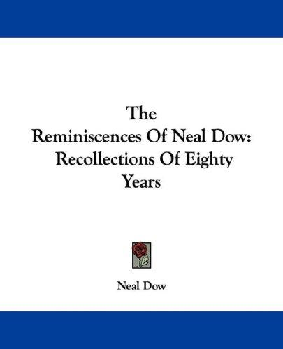 The Reminiscences Of Neal Dow by Neal Dow
