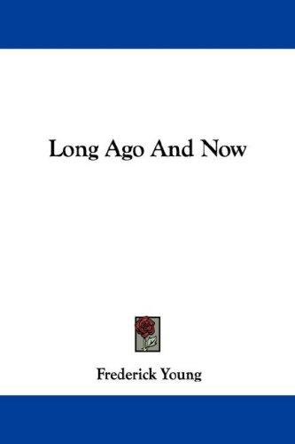 Long Ago And Now by Frederick Young