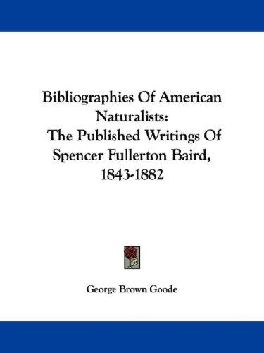 Bibliographies Of American Naturalists by George Brown Goode