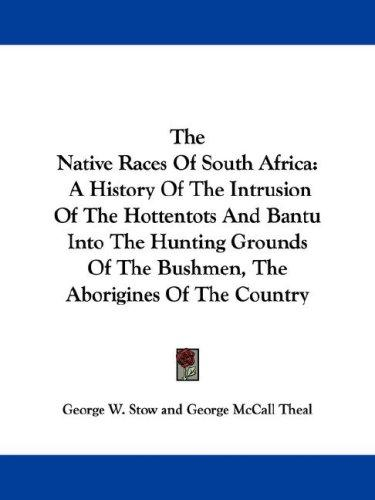 The native races of South Africa by George W. Stow