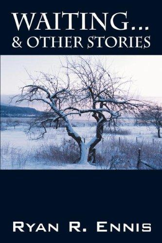 Waiting . . . & Other Stories by Ryan R Ennis