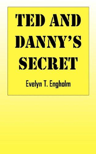 Ted and Danny's Secret by Evelyn T Engholm