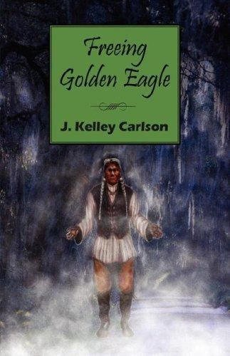 Freeing Golden Eagle by J. Kelley Carlson