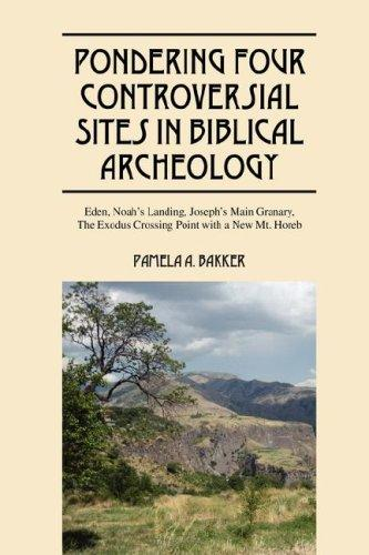 Pondering Four Controversial Sites in Biblical Archeology by Pamela A Bakker
