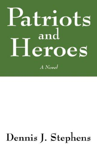 Patriots and Heroes by Dennis J Stephens