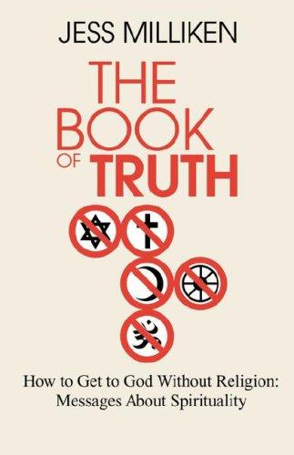 The Book of Truth: How to Get to God Without Religion by Jess Milliken