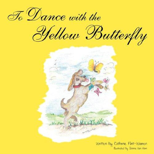 To Dance with the Yellow Butterfly by Cathrine Flint-Warren