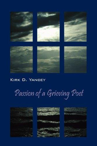 Passion of a Grieving Poet by Kirk D. Yancey