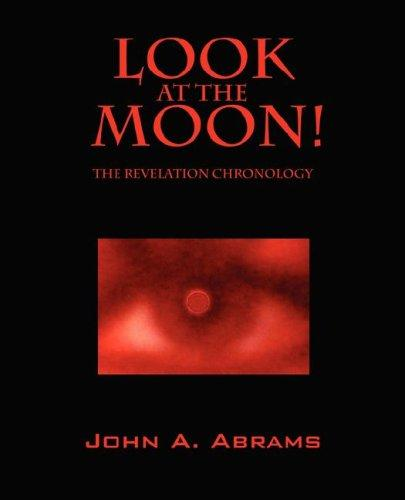 Look at the Moon!  The Revelation Chronology by John A Abrams