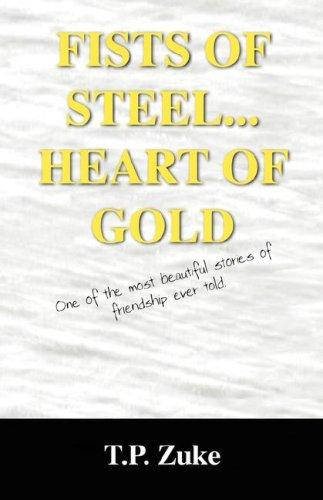 FISTS OF STEEL...HEART OF GOLD by T P Zuke