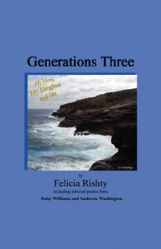 Generations Three My Mom My Daughter and Me by Felicia Rishty